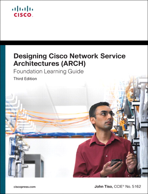 Designing Cisco Network Service Architectures (ARCH) Foundation Learning Guide: (CCDP ARCH 642-874), 3rdEdition