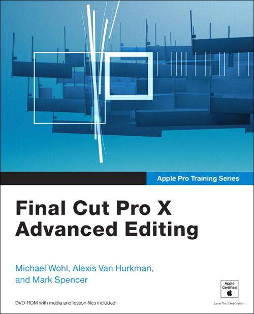 Apple Pro Training Series: Final Cut Pro X AdvancedEditing