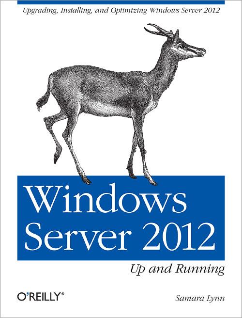 Windows Server 2012: Up andRunning