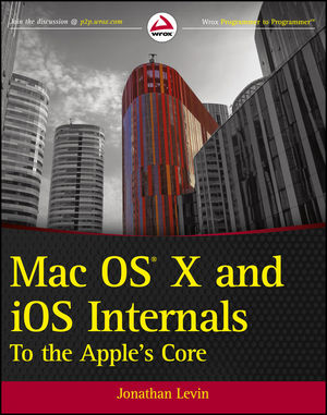 Mac OS X and iOS Internals: To the Apple'sCore